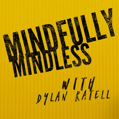 Mindfully Mindless With Dylan Ratell