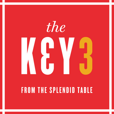 The Key 3, from The Splendid Table
