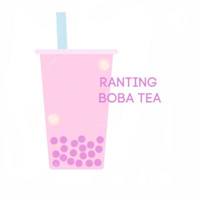 Ranting Boba Tea