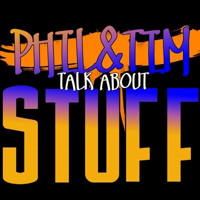 PHIL & TIM TALK ABOUT STUFF
