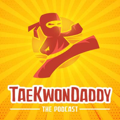The TaeKwonDaddy Podcast