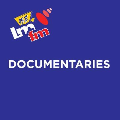 LMFM Documentaries