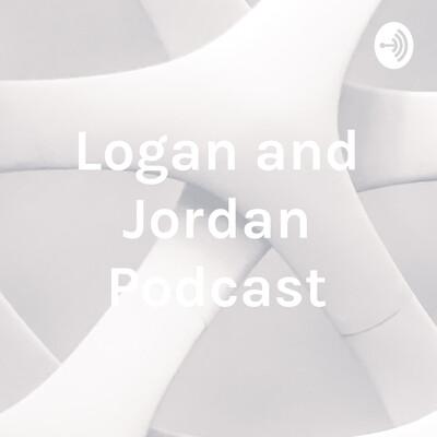 Logan and Jordan Podcast