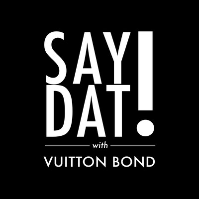 Say Dat with Vuitton Bond