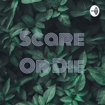 Scare Or Die