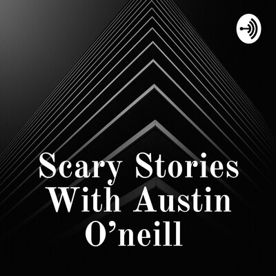 Scary Stories With Austin O'neill