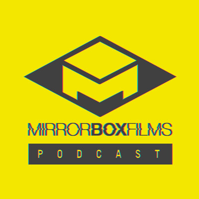 Mirror Box Films Podcast