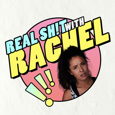 Real Shit With Rachel