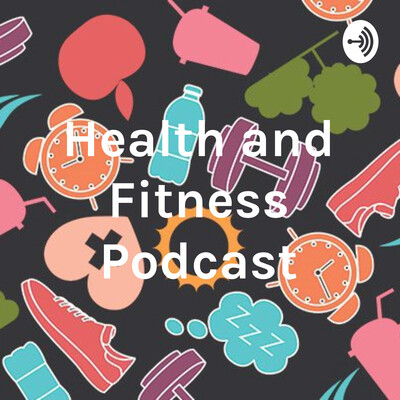 Health and Fitness Podcast