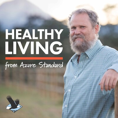 Healthy Living The Azure Standard Podcast