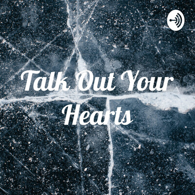 Talk Out Your Hearts