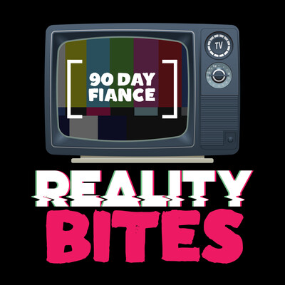 Reality Bites - 90 Day Fiancé