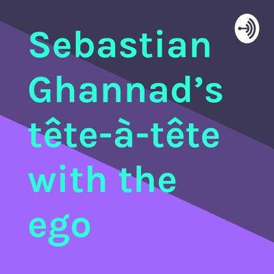 Sebastian Ghannad's tête-à-tête with the ego