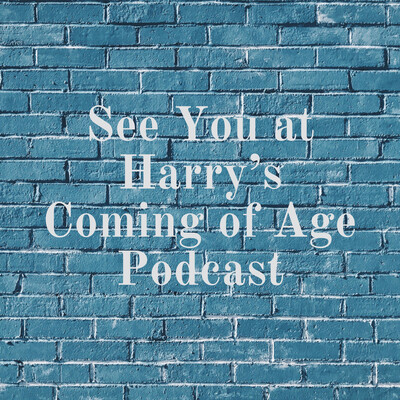 See You at Harry's Coming of Age Podcast