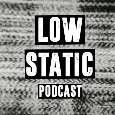 Low Static Podcast