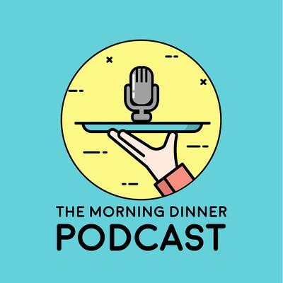Morning Dinner Podcast