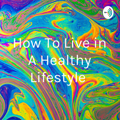 How To Live in A Healthy Lifestyle