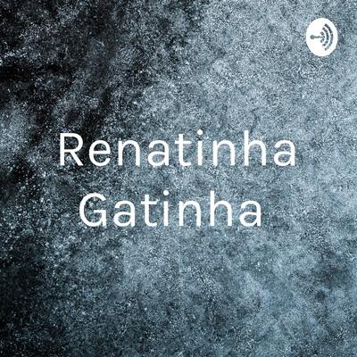 Renatinha Gatinha