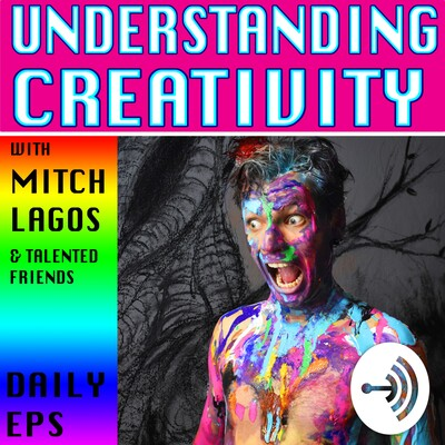 Understanding Creativity with Mitch Lagos (DAILY)
