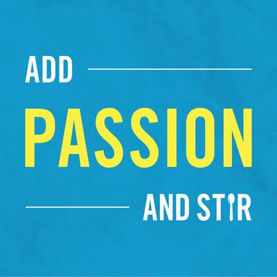 Add Passion and Stir