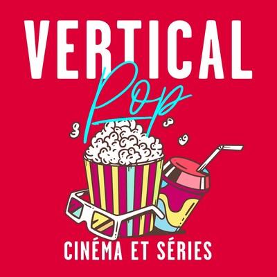 Vertical Pop : Cinéma et séries