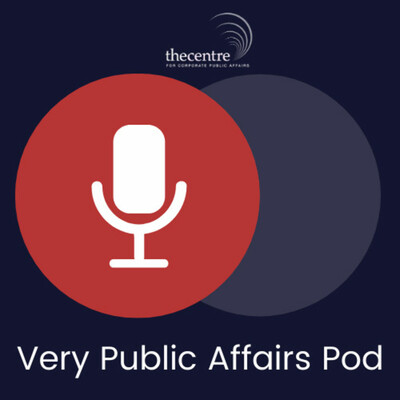 Very Public Affairs Podcast - Brought to you by The Centre for Corporate Public Affairs