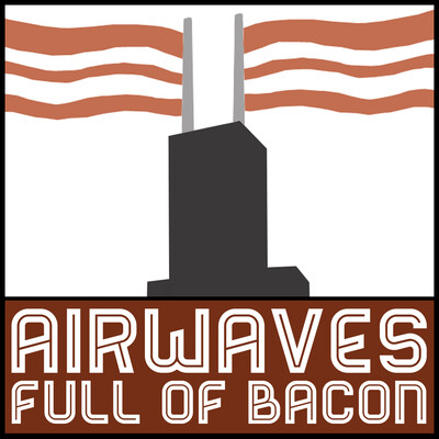 Airwaves Full of Bacon