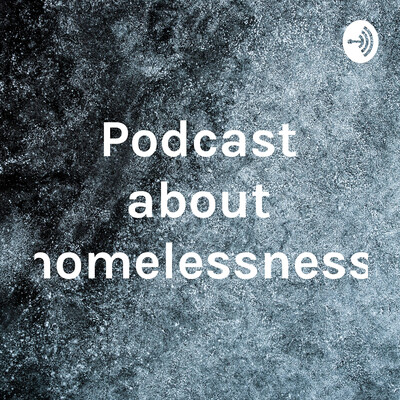 Podcast about homelessness