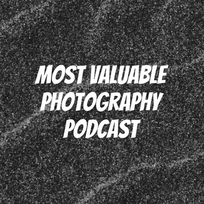 Most Valuable Photography Podcast