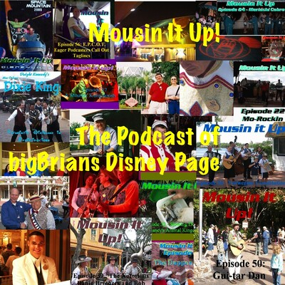 Mousin It Up The podcast of bigBrians Disney Page