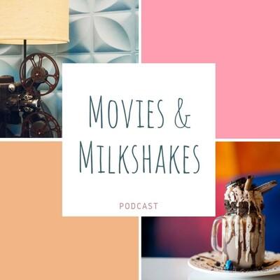 Movies & Milkshakes