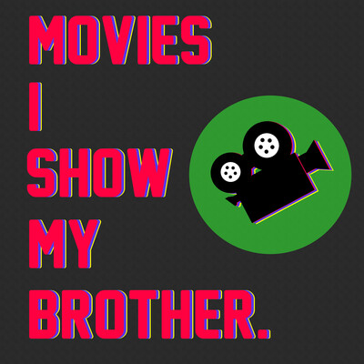 Movies I Show My Brother
