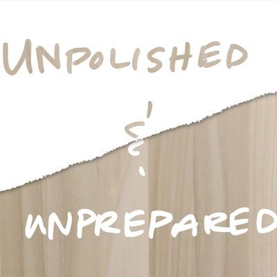 Unpolished and Unprepared