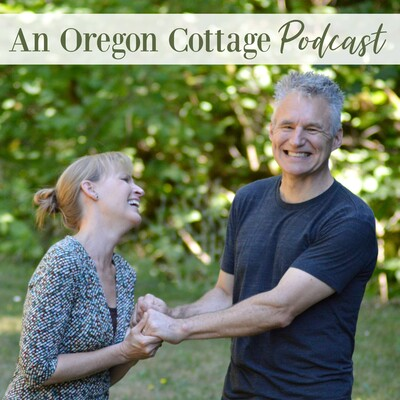 An Oregon Cottage Podcast: Simple Real Foods, Gardening & DIY