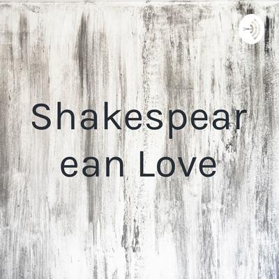 Shakespearean Love