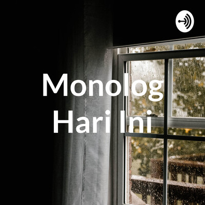 Podcast Monolog Hari Ini