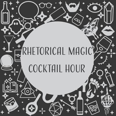 Rhetorical Magic Cocktail Hour