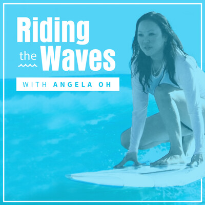 Riding The Waves, with Angela Oh