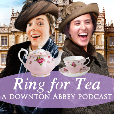 Ring for Tea: A Casual Downton Abbey Podcast