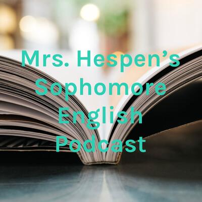 Mrs. Hespen's Sophomore English Podcast
