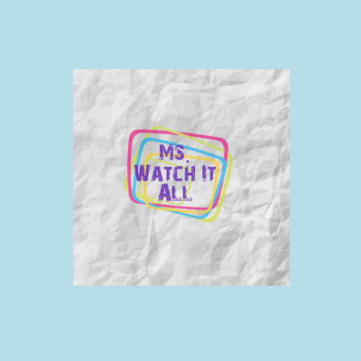 Ms. Watch It All