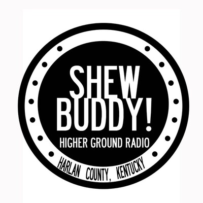 SHEW BUDDY! Higher Ground Radio