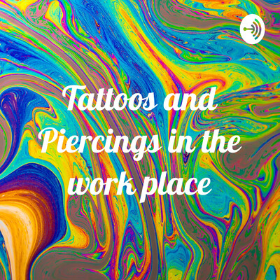 Tattoos and Piercings in the work place
