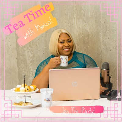 Tea Time With Monica!