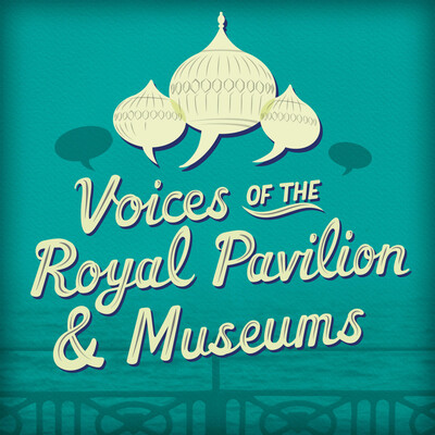 Voices of the Royal Pavilion & Museums