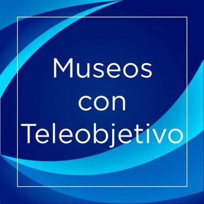 Museos con Teleobjetivo E.4 T.7: La Cultura como bálsamo ante el corona-miedo
