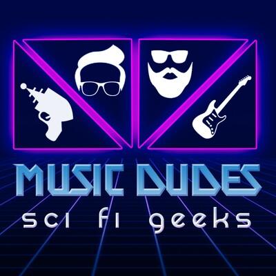 Music Dudes Sci Fi Geeks