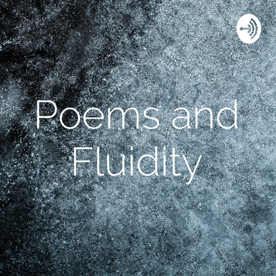 Poems and Fluidity