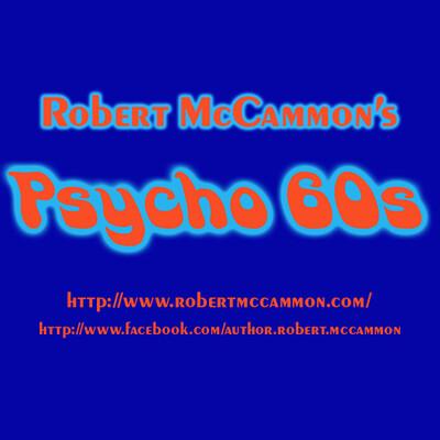 Robert McCammon's Psycho 60s