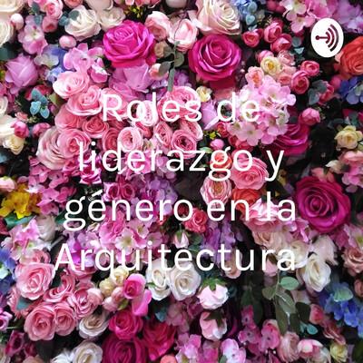 Roles de liderazgo y género en la Arquitectura